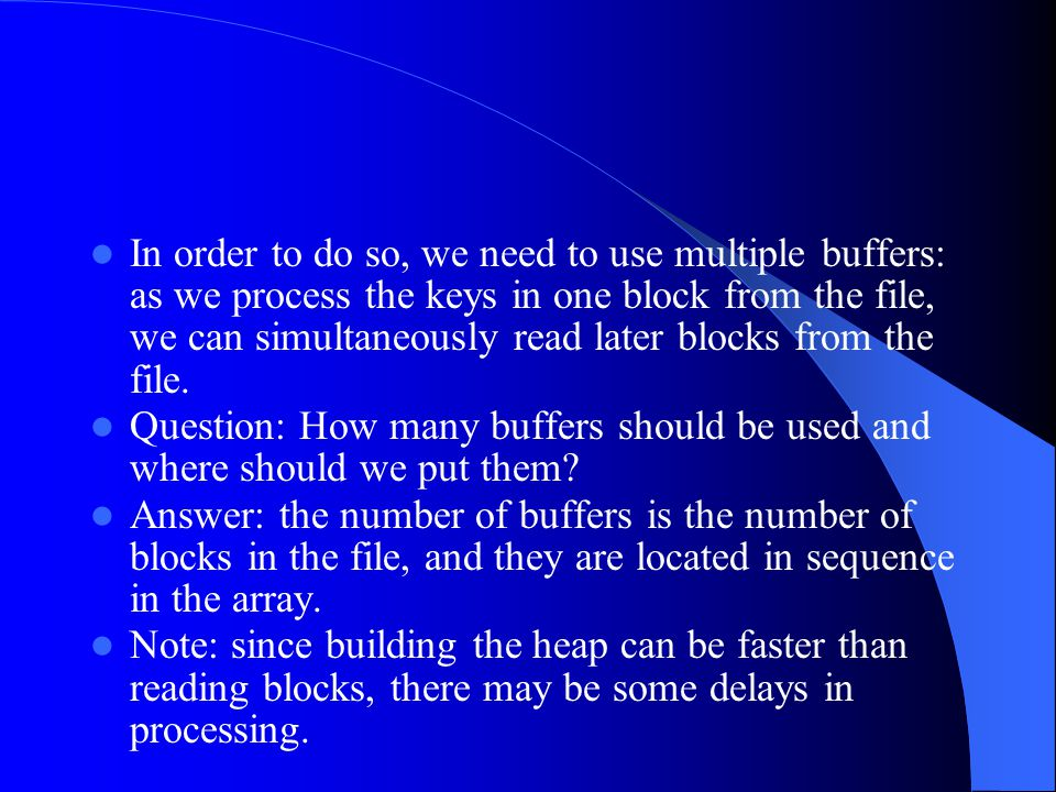 In order to do so, we need to use multiple buffers: as we process the keys in one block from the file, we can simultaneously read later blocks from the file.