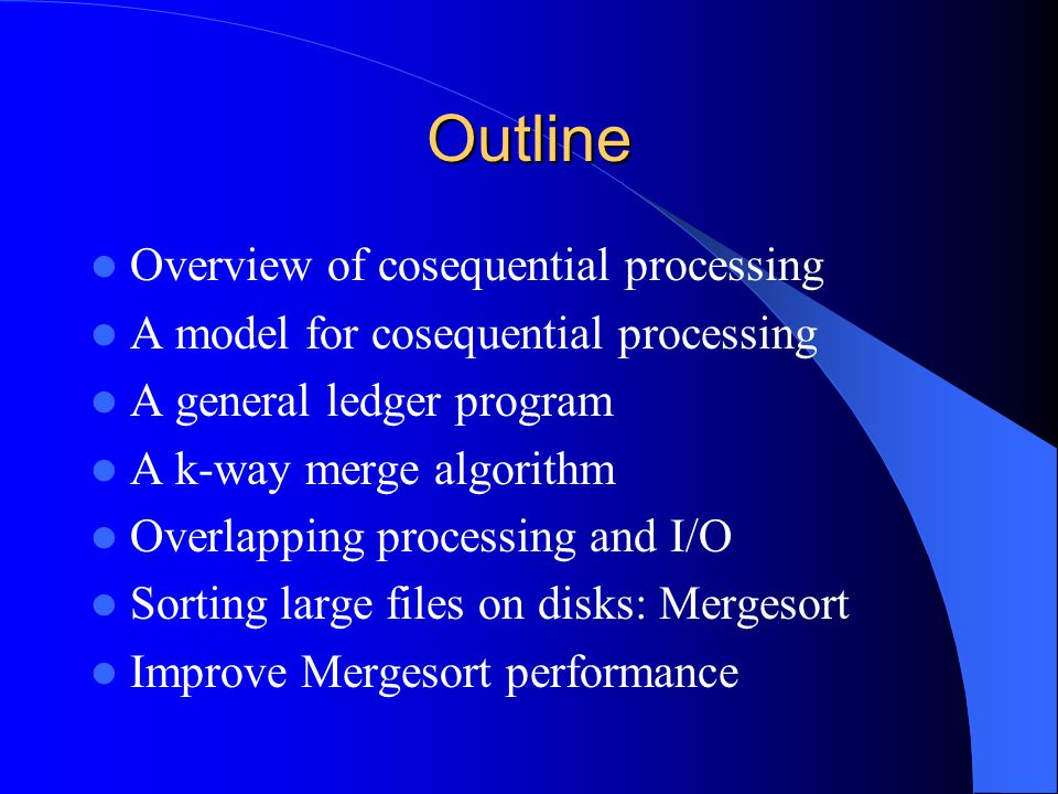 Outline Overview of cosequential processing