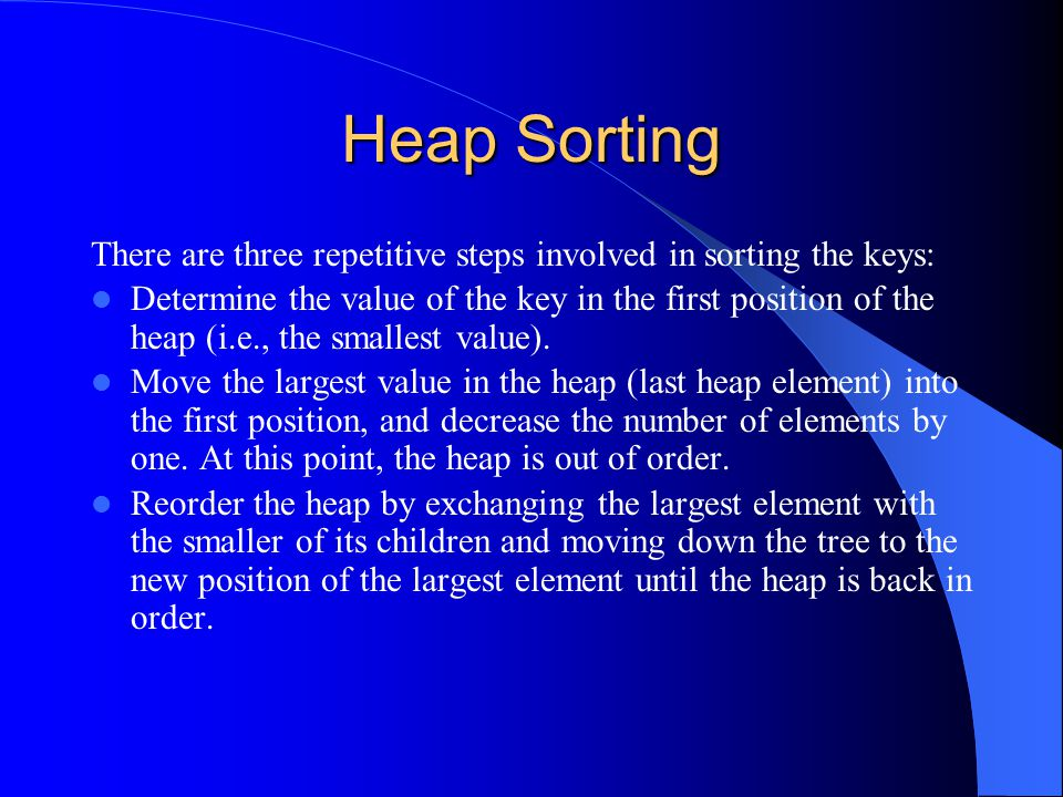 Heap Sorting There are three repetitive steps involved in sorting the keys: