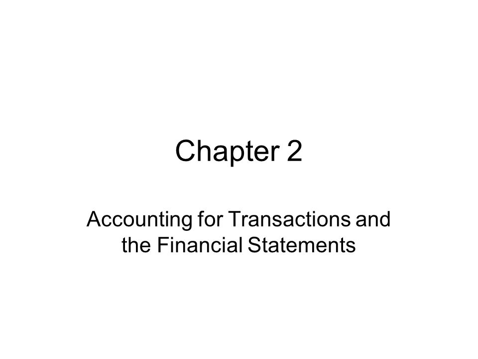 Accounting for Transactions and the Financial Statements
