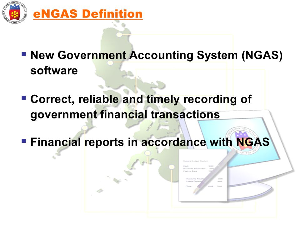 eNGAS Definition New Government Accounting System (NGAS) software. Correct, reliable and timely recording of.