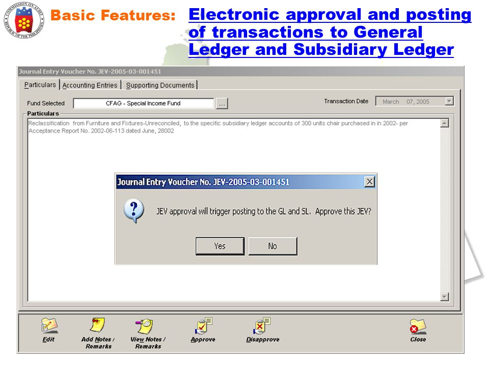 Basic Features: Electronic approval and posting of transactions to General Ledger and Subsidiary Ledger.