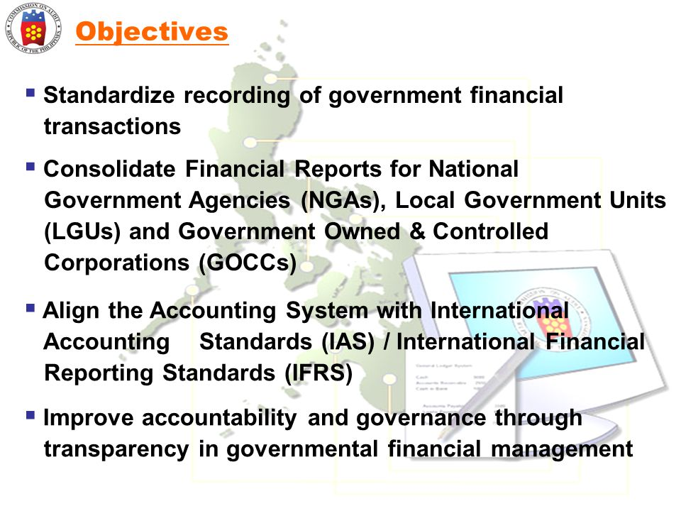 Objectives Standardize recording of government financial transactions
