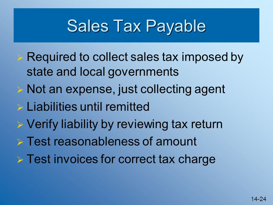 Sales Tax Payable Required to collect sales tax imposed by state and local governments. Not an expense, just collecting agent.
