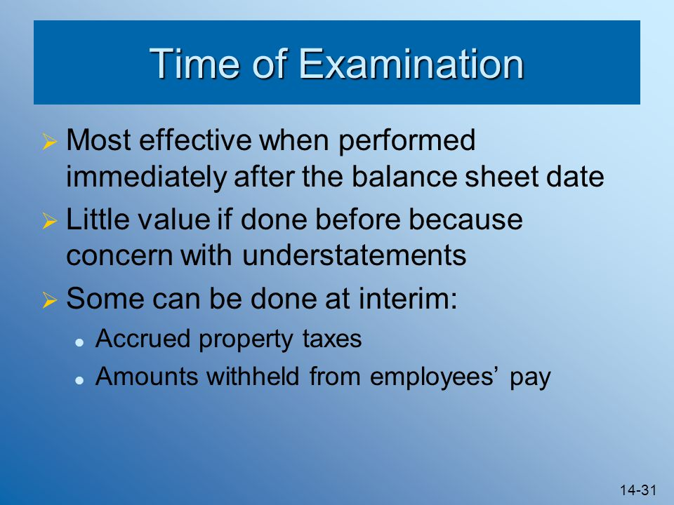 Time of Examination Most effective when performed immediately after the balance sheet date.