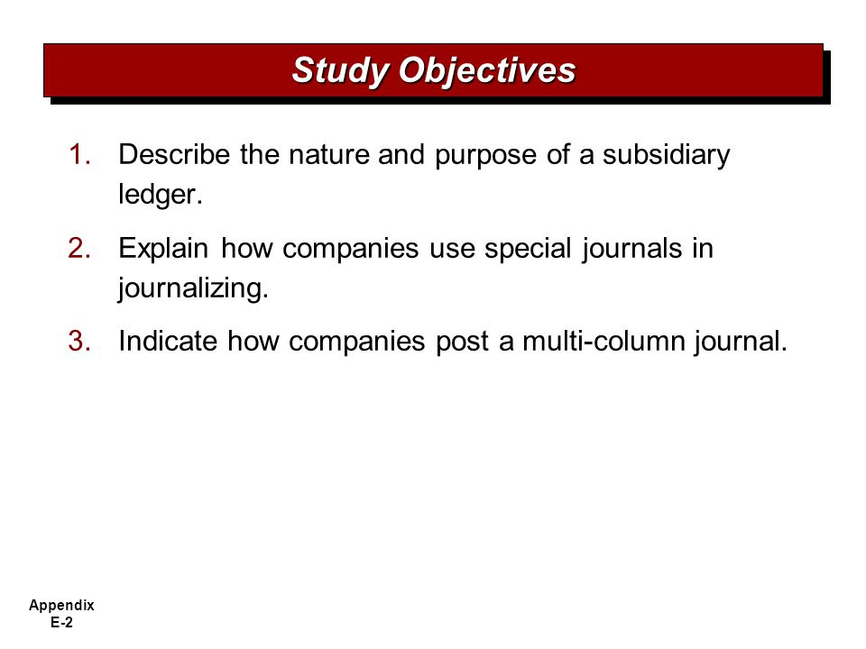 Study Objectives Describe the nature and purpose of a subsidiary ledger. Explain how companies use special journals in journalizing.