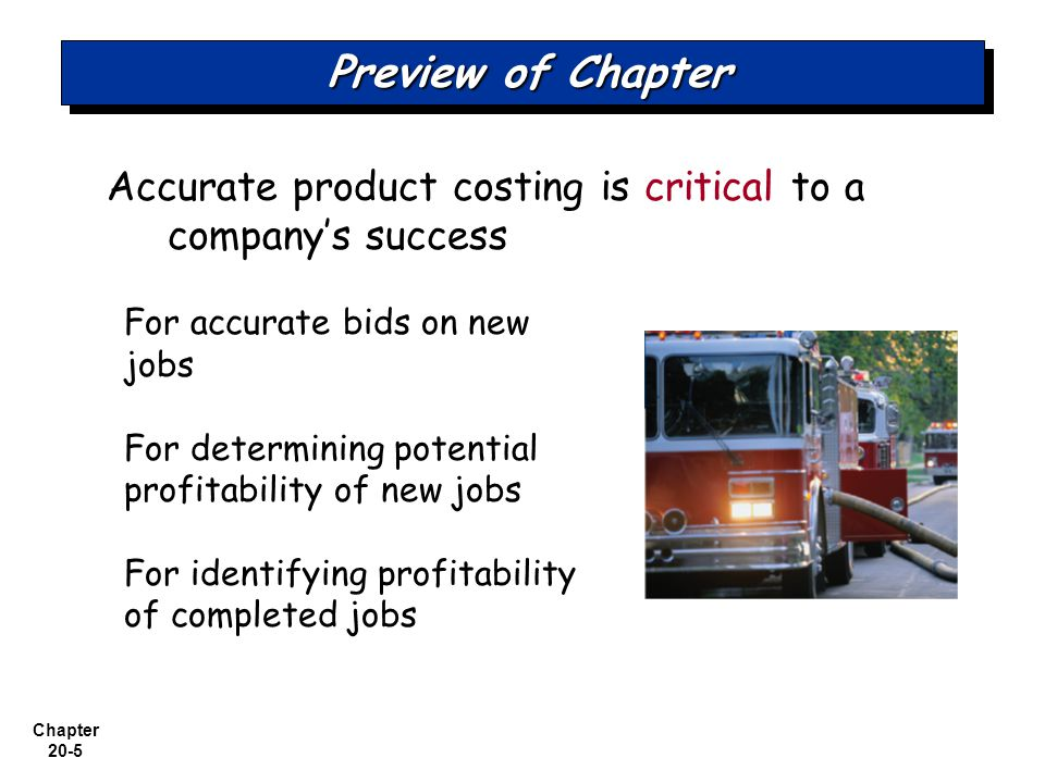 Preview of Chapter Accurate product costing is critical to a company's success. For accurate bids on new jobs.