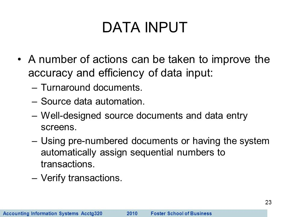 DATA INPUT A number of actions can be taken to improve the accuracy and efficiency of data input: Turnaround documents.