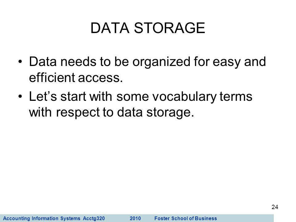DATA STORAGE Data needs to be organized for easy and efficient access.
