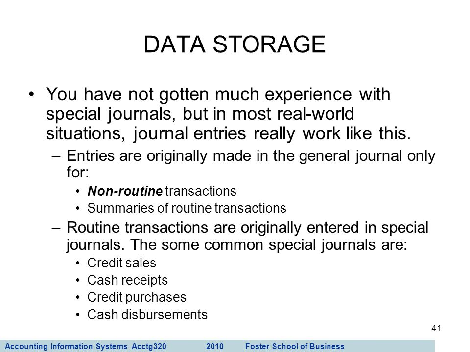 DATA STORAGE You have not gotten much experience with special journals, but in most real-world situations, journal entries really work like this.