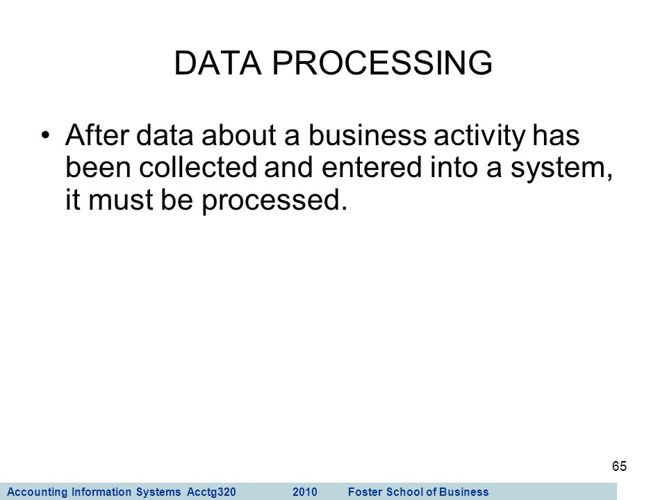 DATA PROCESSING After data about a business activity has been collected and entered into a system, it must be processed.