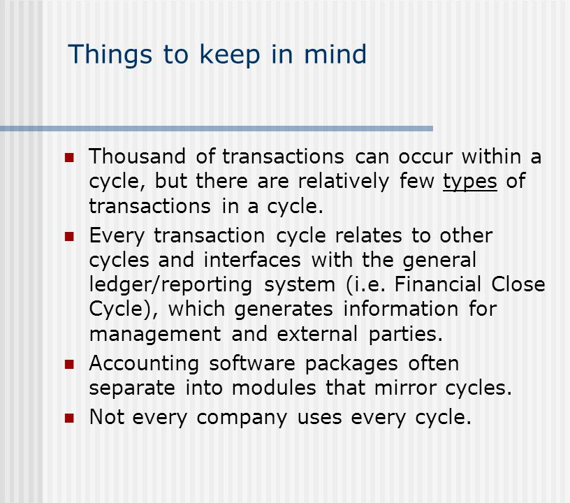 Things to keep in mind Thousand of transactions can occur within a cycle, but there are relatively few types of transactions in a cycle.