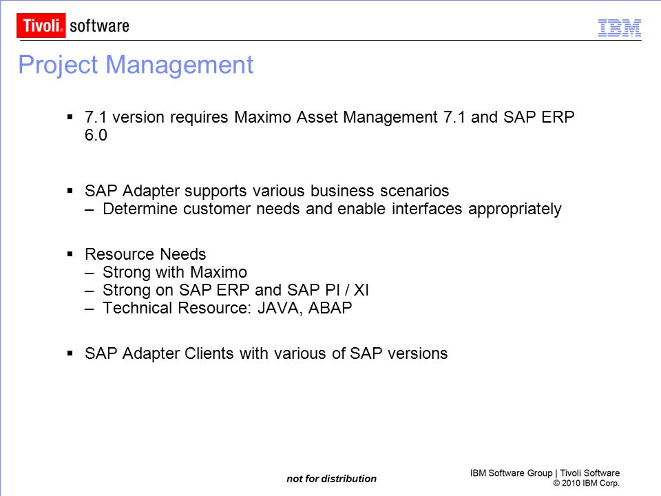 Project Management 7.1 version requires Maximo Asset Management 7.1 and SAP ERP 6.0. SAP Adapter supports various business scenarios.