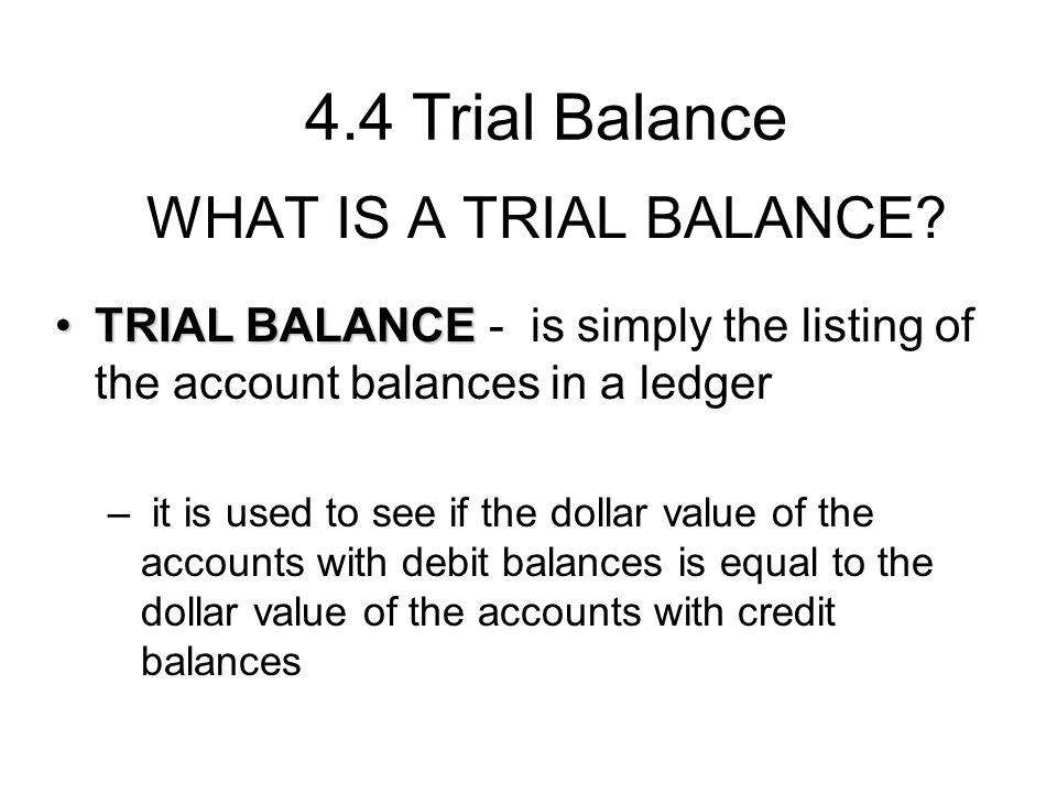 4.4 Trial Balance WHAT IS A TRIAL BALANCE