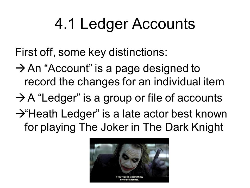 4.1 Ledger Accounts First off, some key distinctions: