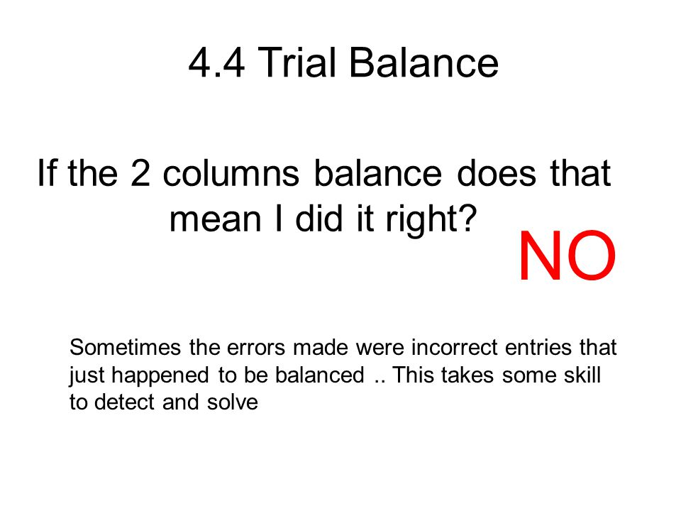 If the 2 columns balance does that mean I did it right
