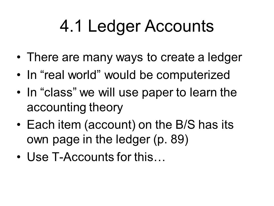 4.1 Ledger Accounts There are many ways to create a ledger