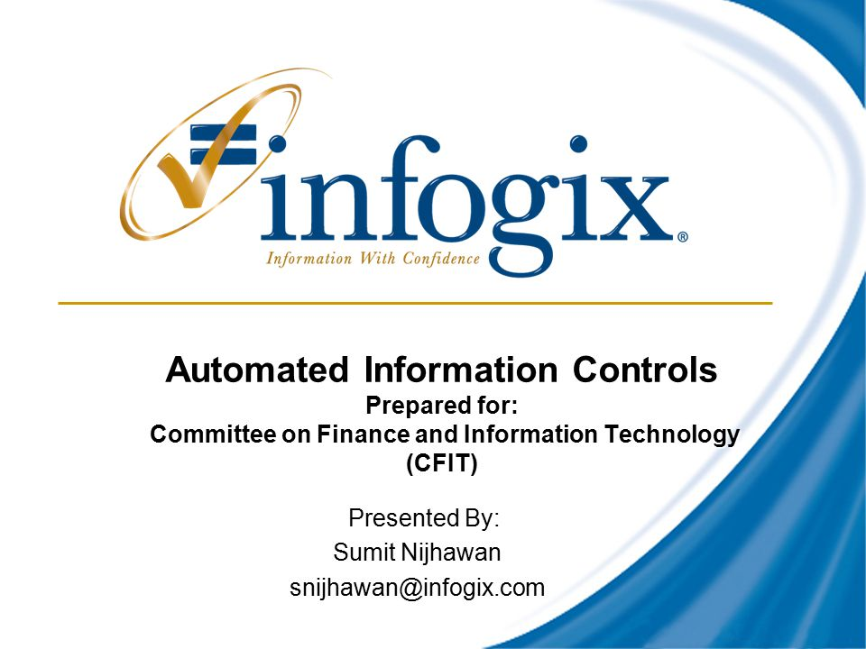 CFIT Presentation Presented By: Sumit Nijhawan snijhawan@infogix.com