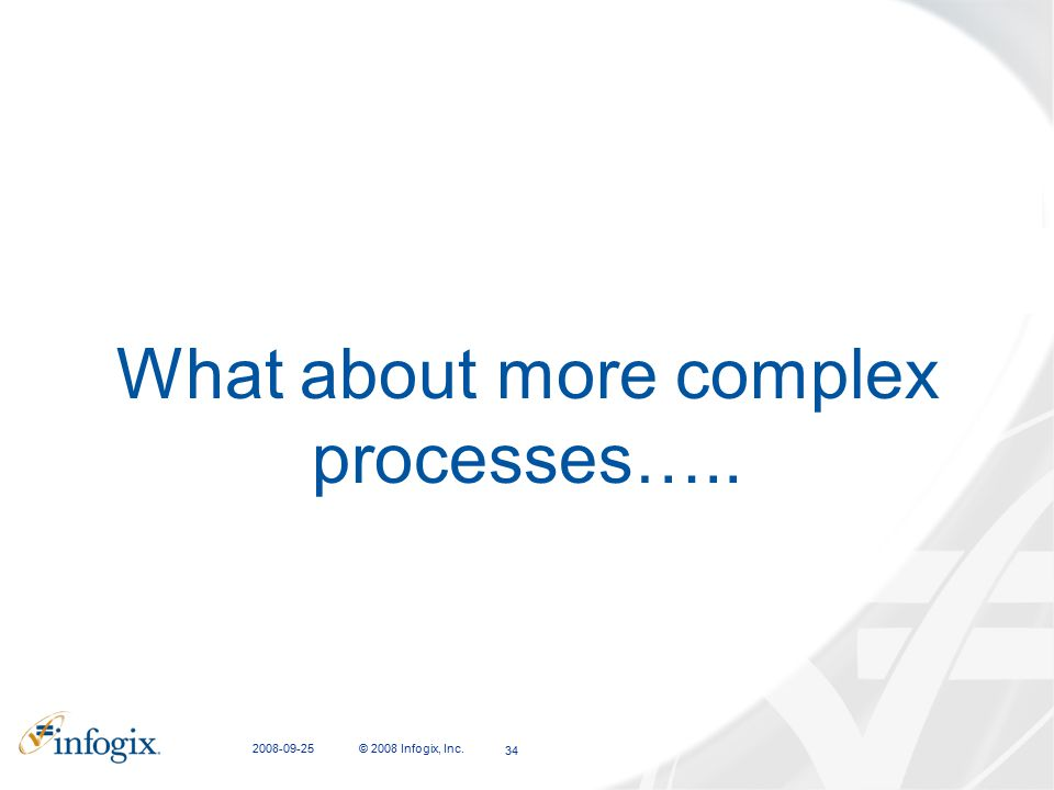 What about more complex processes…..