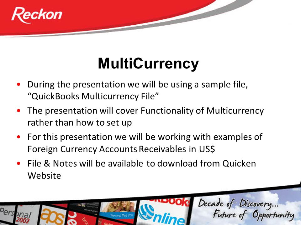 MultiCurrency During the presentation we will be using a sample file, QuickBooks Multicurrency File