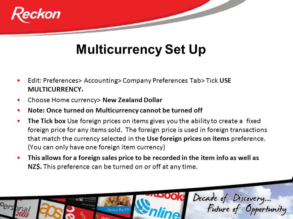 Multicurrency Set Up Edit: Preferences> Accounting> Company Preferences Tab> Tick USE MULTICURRENCY.