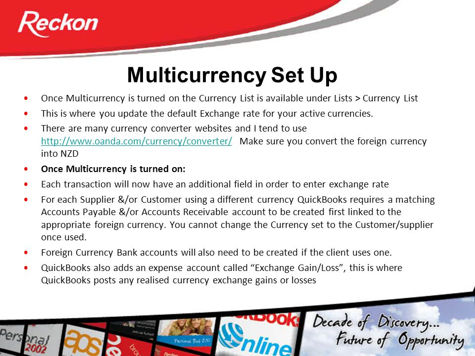 Multicurrency Set Up Once Multicurrency is turned on the Currency List is available under Lists > Currency List.