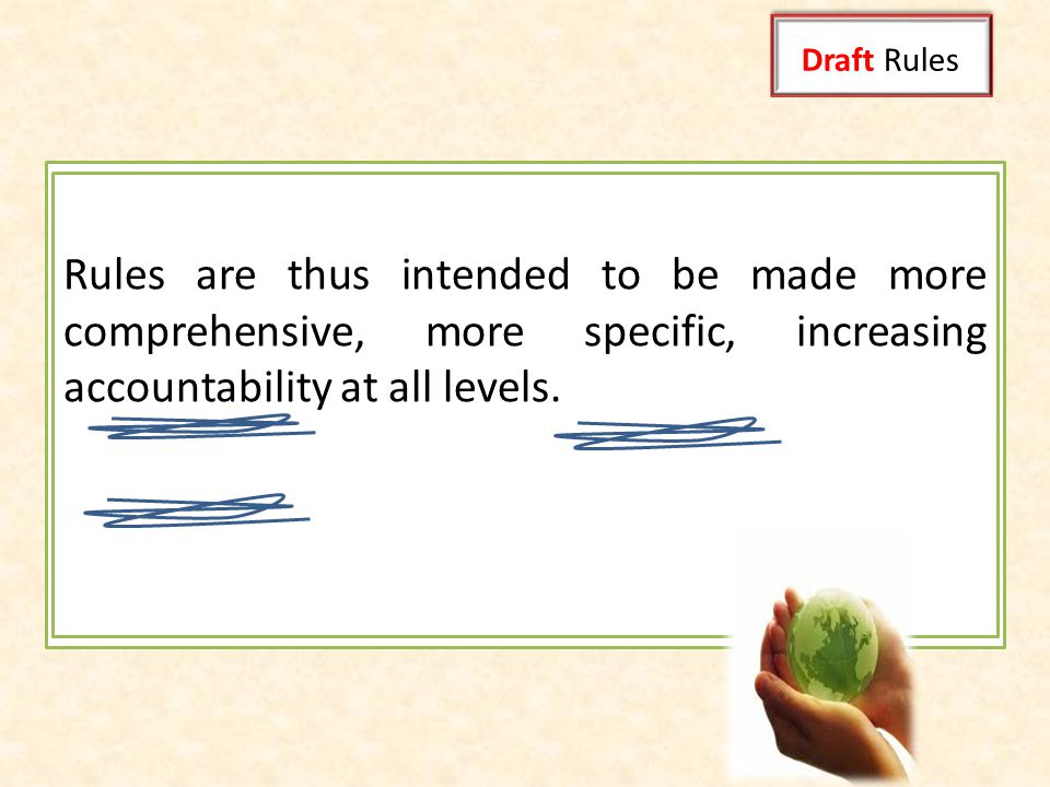 Draft Rules Rules are thus intended to be made more comprehensive, more specific, increasing accountability at all levels.
