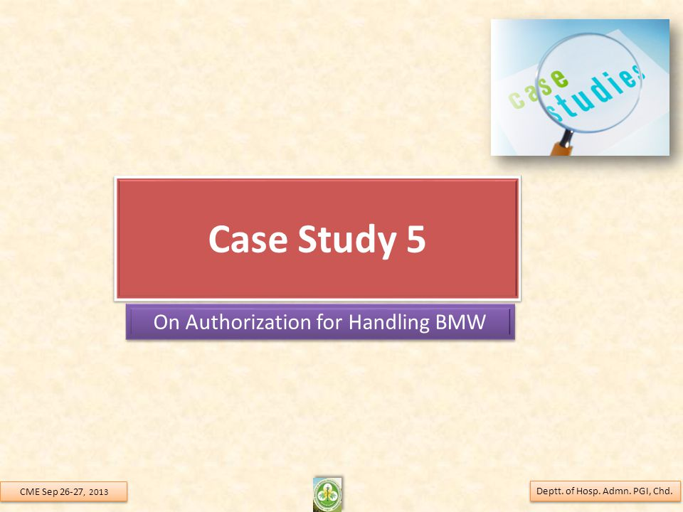 Case Study 5 On Authorization for Handling BMW CME Sep 26-27, 2013