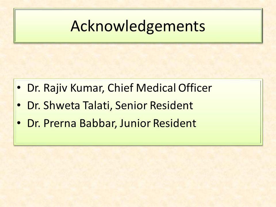 Acknowledgements Dr. Rajiv Kumar, Chief Medical Officer