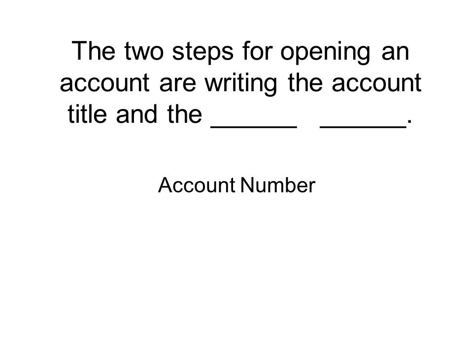 The two steps for opening an account are writing the account title and the ______ ______.