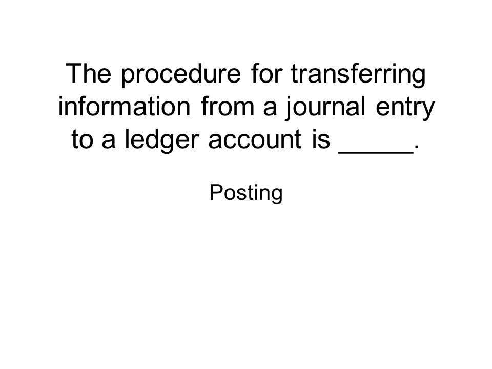 The procedure for transferring information from a journal entry to a ledger account is _____.