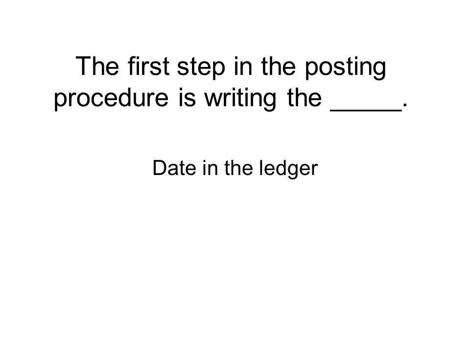 The first step in the posting procedure is writing the _____.