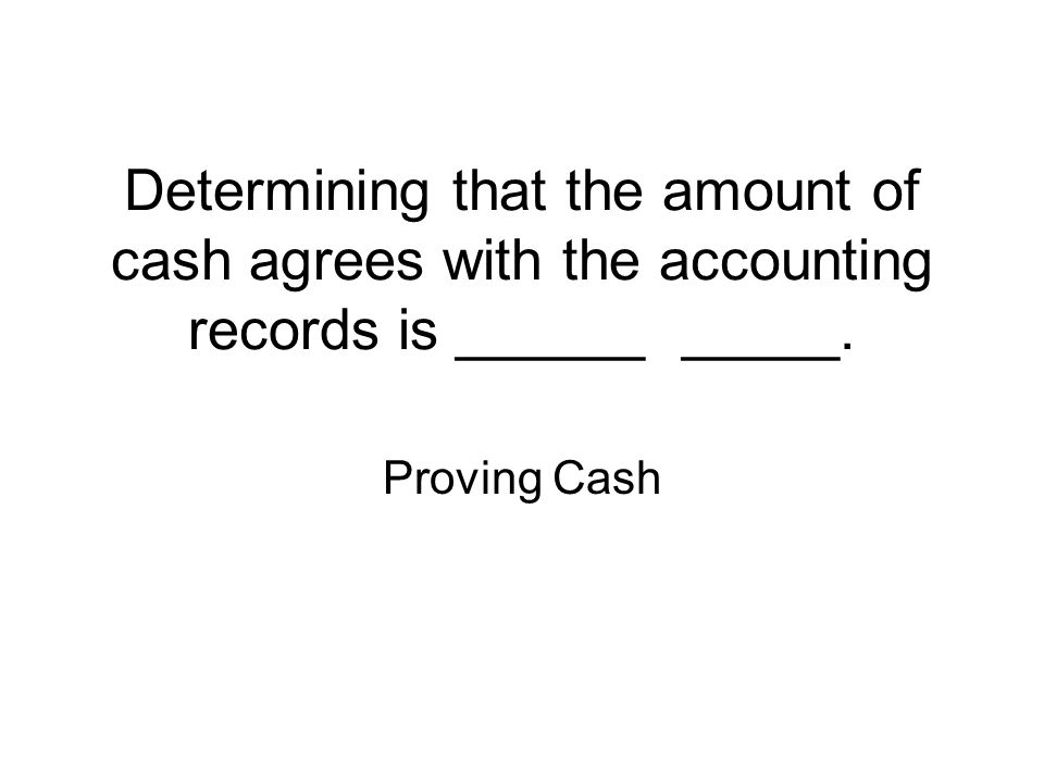 Determining that the amount of cash agrees with the accounting records is ______ _____.