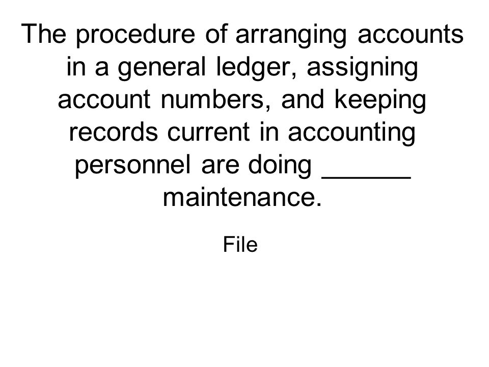 The procedure of arranging accounts in a general ledger, assigning account numbers, and keeping records current in accounting personnel are doing ______ maintenance.