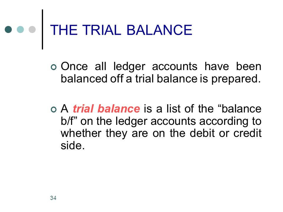THE TRIAL BALANCE Once all ledger accounts have been balanced off a trial balance is prepared.