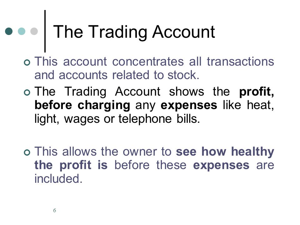The Trading Account This account concentrates all transactions and accounts related to stock.