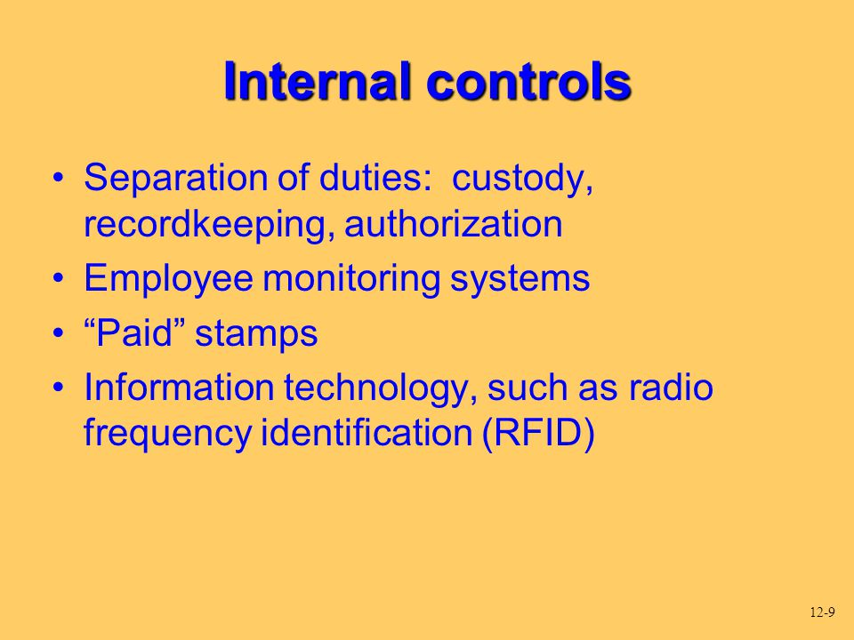 Internal controls Separation of duties: custody, recordkeeping, authorization. Employee monitoring systems.