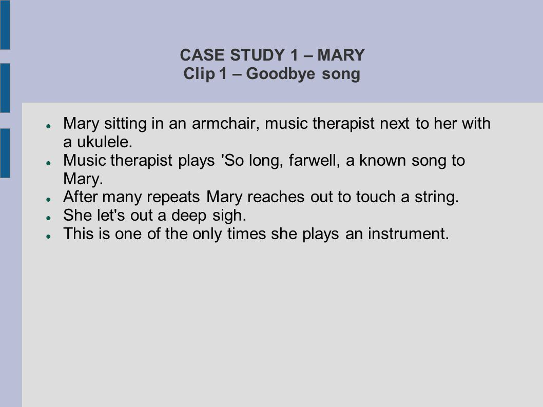 CASE STUDY 1 – MARY Clip 1 – Goodbye song