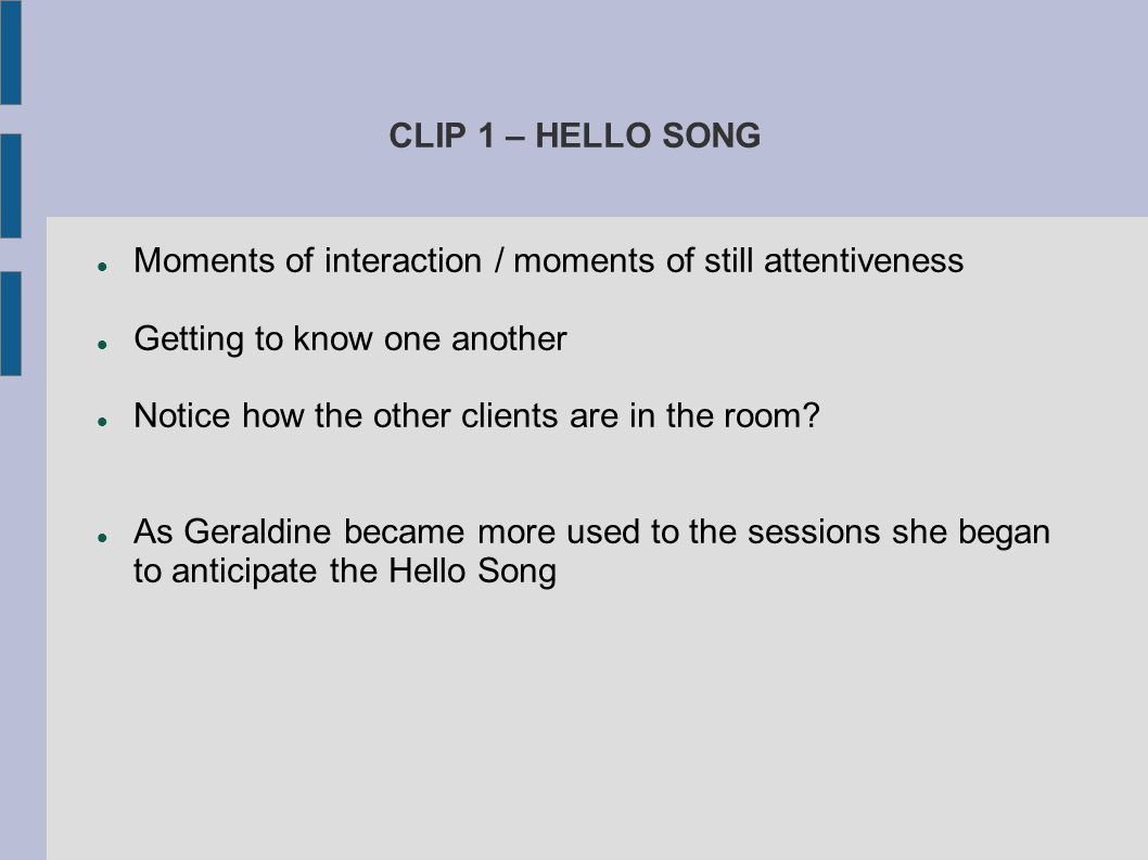 CLIP 1 – HELLO SONG Moments of interaction / moments of still attentiveness. Getting to know one another.
