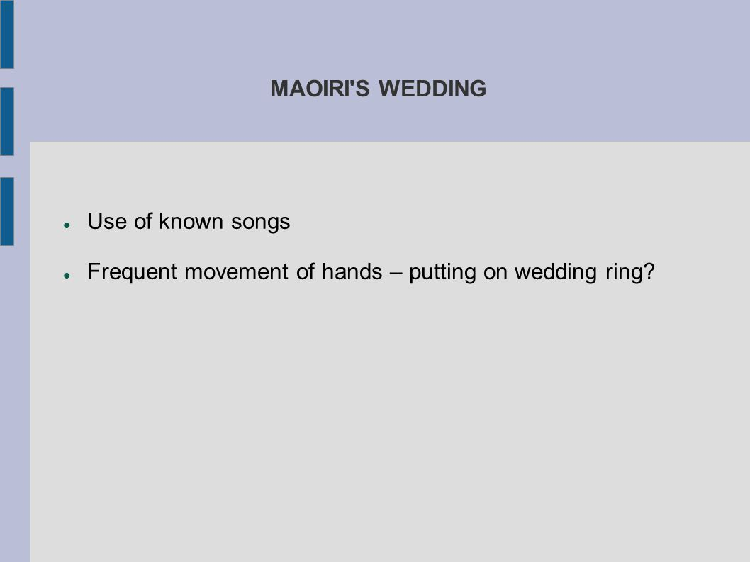 MAOIRI S WEDDING Use of known songs Frequent movement of hands – putting on wedding ring