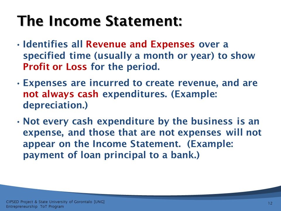 The Income Statement: Identifies all Revenue and Expenses over a specified time (usually a month or year) to show Profit or Loss for the period.