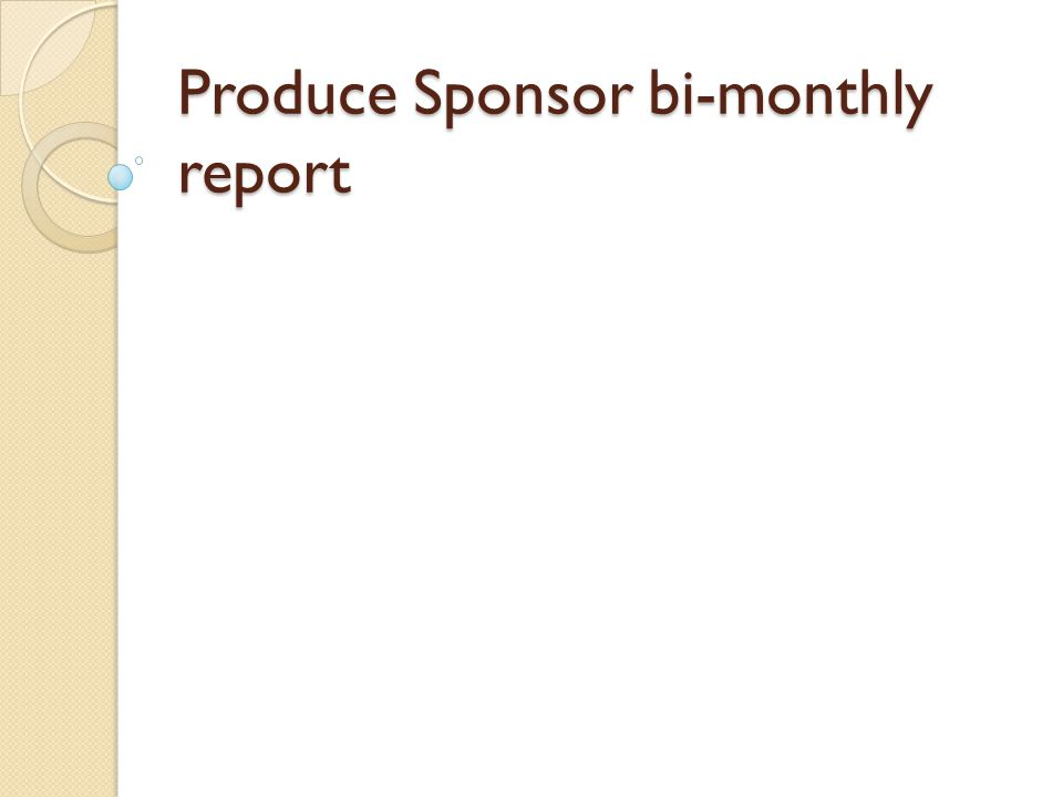 Produce Sponsor bi-monthly report