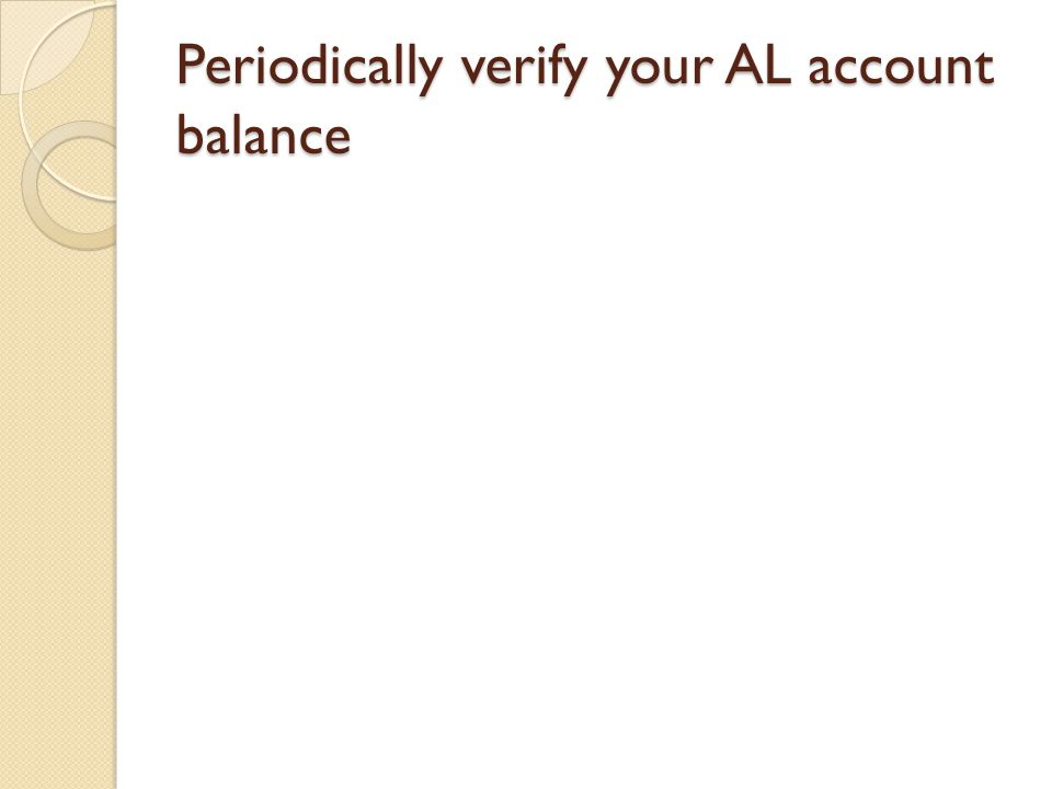 Periodically verify your AL account balance
