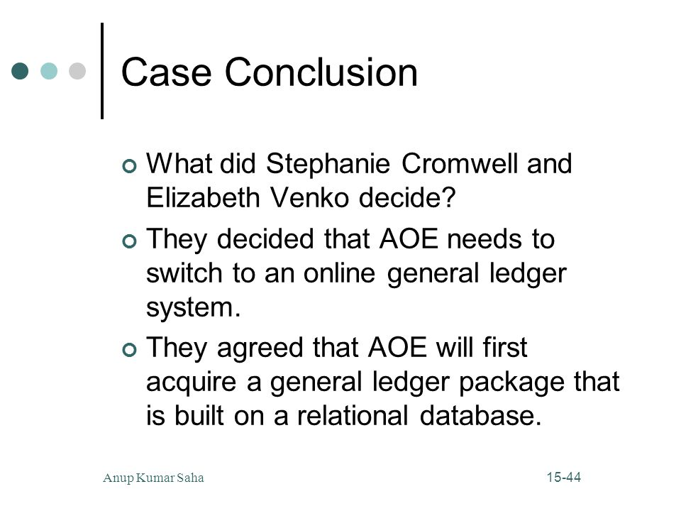 Case Conclusion What did Stephanie Cromwell and Elizabeth Venko decide They decided that AOE needs to switch to an online general ledger system.