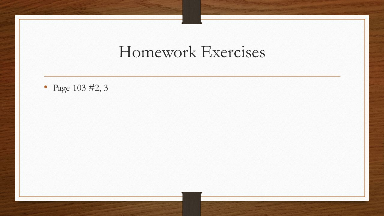 Homework Exercises Page 103 #2, 3