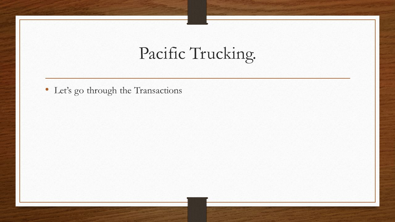Pacific Trucking. Let's go through the Transactions