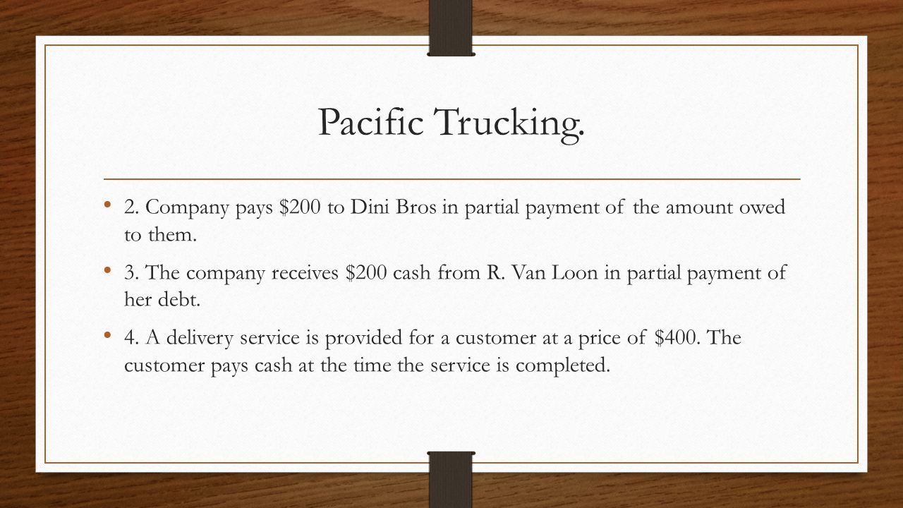Pacific Trucking. 2. Company pays $200 to Dini Bros in partial payment of the amount owed to them.