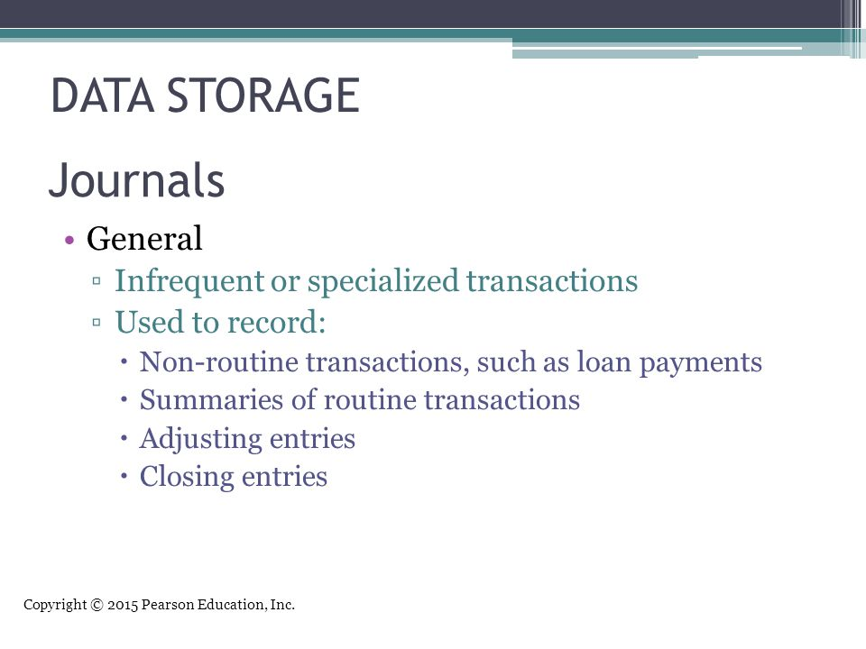 DATA STORAGE Journals General Infrequent or specialized transactions