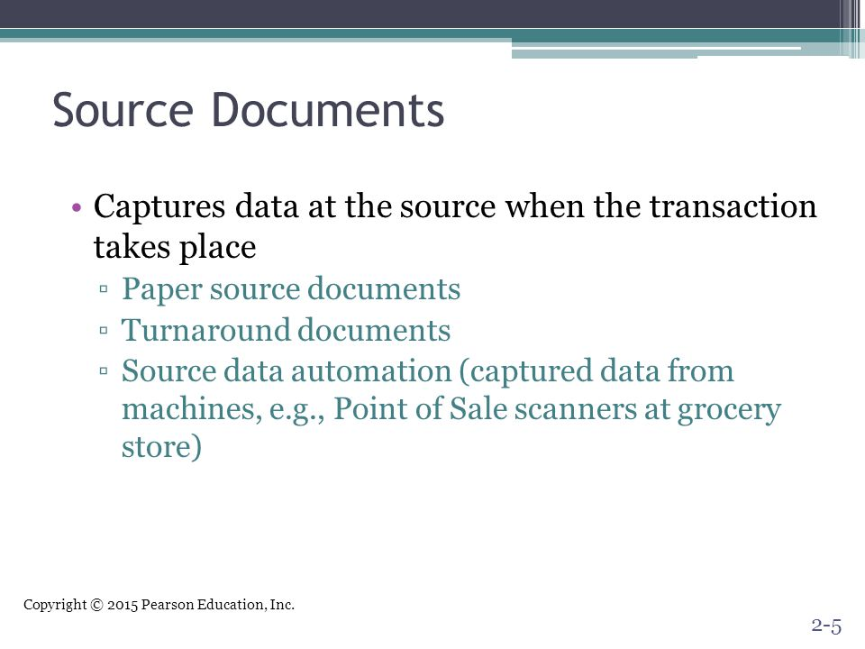 Source Documents Captures data at the source when the transaction takes place. Paper source documents.