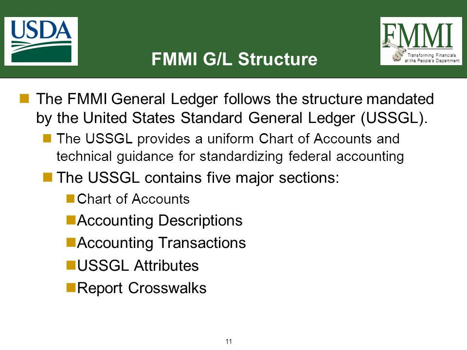 FMMI G/L Structure The FMMI General Ledger follows the structure mandated by the United States Standard General Ledger (USSGL).